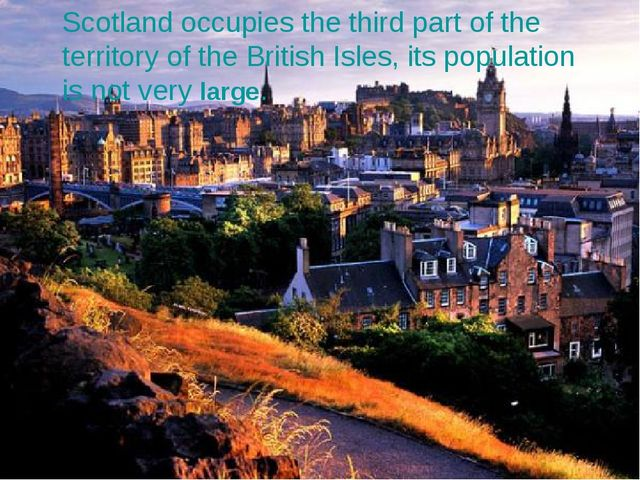 Scotland occupies the third part of the territory of the British Isles, its...