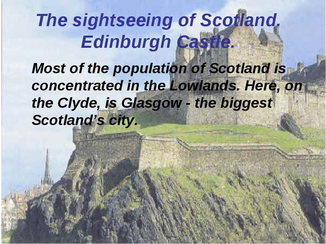 The sightseeing of Scotland. Edinburgh Castle. Most of the population of Scot...