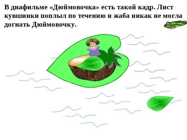 В диафильме «Дюймовочка» есть такой кадр. Лист кувшинки поплыл по течению и ж...