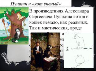 Пушкин и «кот ученый» В произведениях Александра Сергеевича Пушкина котов и к