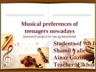 Musical preferences of teenagers nowadays (research project in our gymnasium)