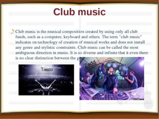 Club music Club music is the musical composition created by using only all cl