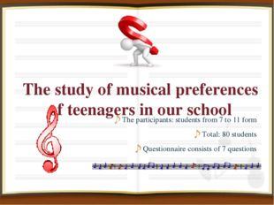 The study of musical preferences of teenagers in our school The participants: