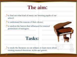 The aim: to find out what kind of music are listening pupils of our school; t