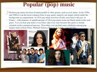 Popular (pop) music Modern pop music has been formed parallel to other genres