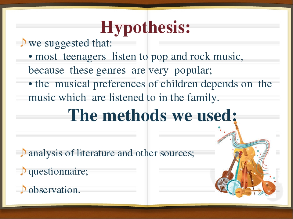 Hypothesis: we suggested that: • most teenagers listen to pop and rock music,...