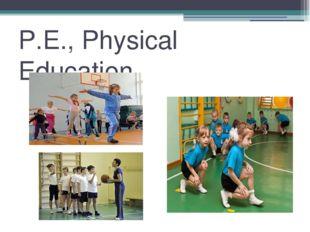 P.E., Physical Education