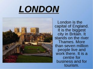 London is the capital of England. It is the biggest city in Britain. It stand