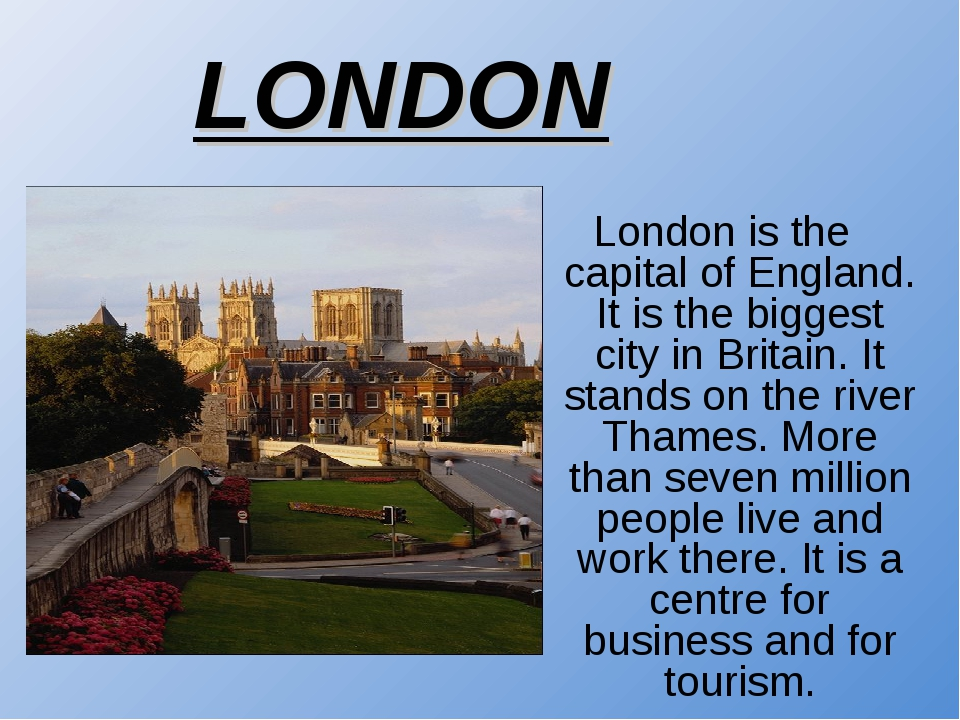 London is the capital of England. It is the biggest city in Britain. It stand...