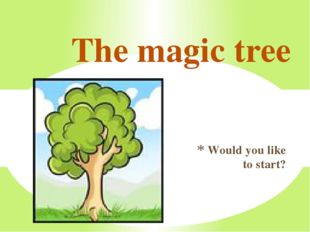 Would you like to start? The magic tree