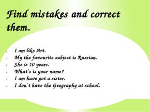 Find mistakes and correct them. I am like Art. My the favourite subject is Ru