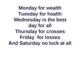 Monday for wealth Tuesday for health Wednesday is the best day for all Thursd
