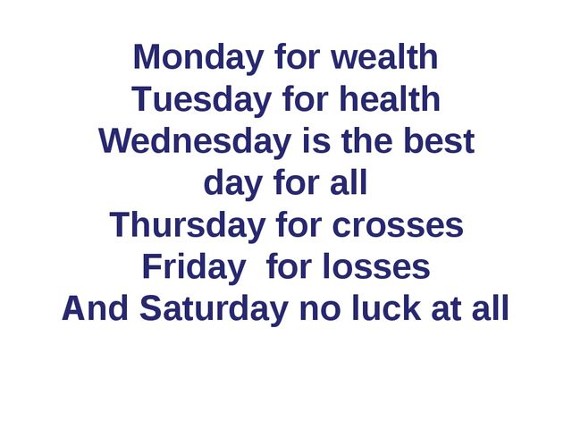 Monday for wealth Tuesday for health Wednesday is the best day for all Thursd...
