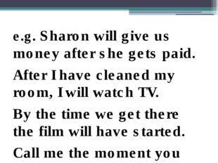 e.g. Sharon will give us money after she gets paid. After I have cleaned my
