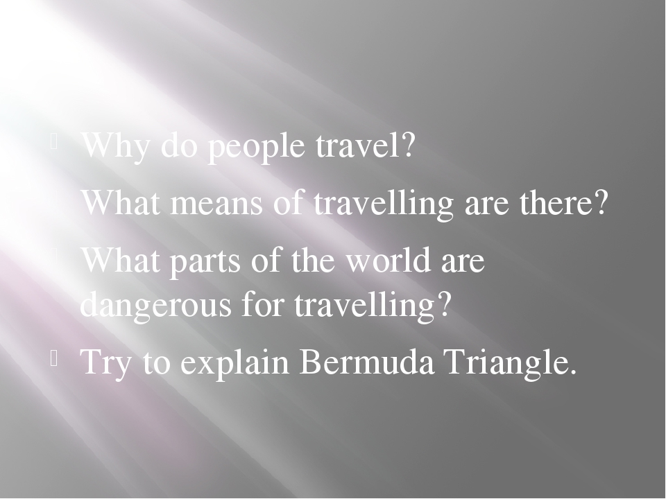 Why do people travel? What means of travelling are there? What parts of the...