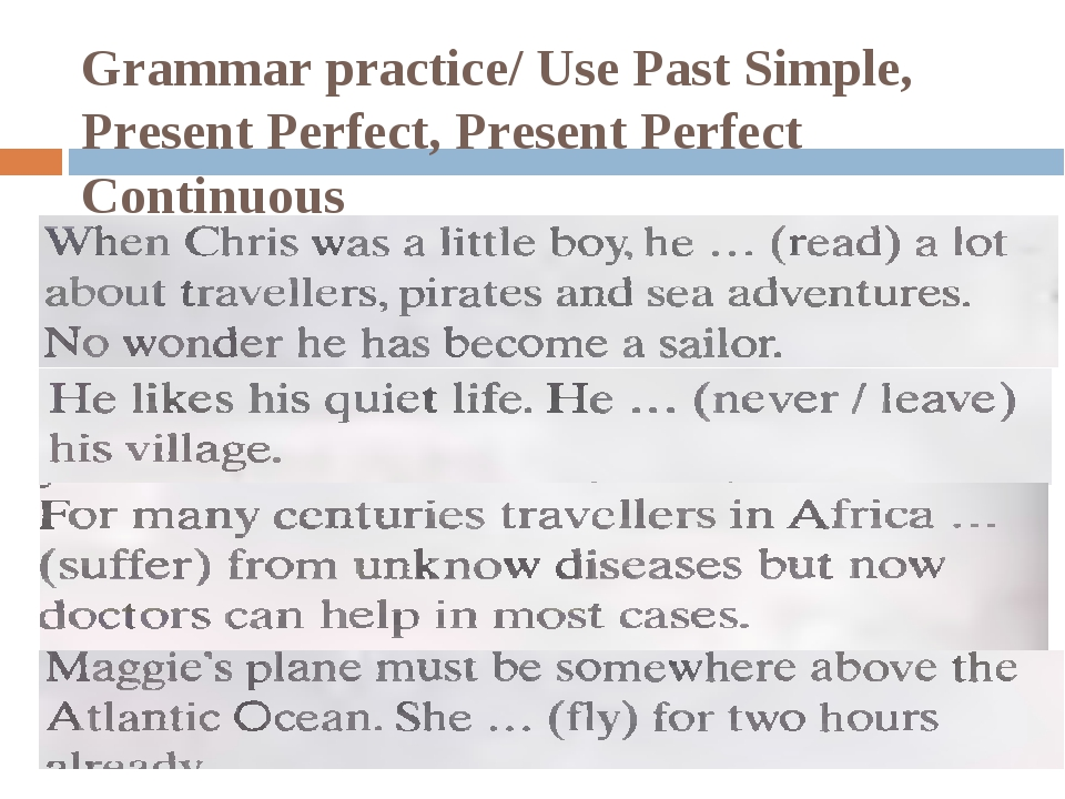 Grammar practice/ Use Past Simple, Present Perfect, Present Perfect Continuous