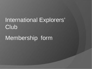 Membership form International Explorers' Club