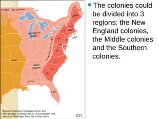 The colonies could be divided into 3 regions: the New England colonies, the M