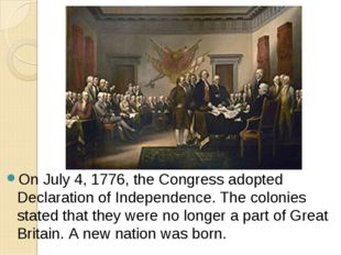 On July 4, 1776, the Congress adopted Declaration of Independence. The coloni