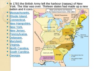 In 1783 the British Army left the harbour (гавань) of New York. The War was o