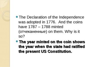 The Declaration of the Independence was adopted in 1776. And the coins have 1