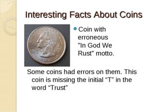 "Interesting Facts About Coins Coin with erroneous ""In God We Rust"" motto. Som"