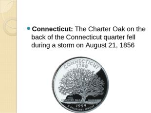 Connecticut: The Charter Oak on the back of the Connecticut quarter fell duri