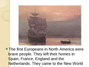 The first Europeans in North America were brave people. They left their homes