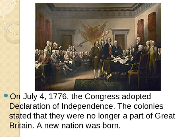 On July 4, 1776, the Congress adopted Declaration of Independence. The coloni...