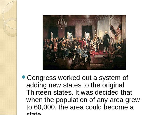 Congress worked out a system of adding new states to the original Thirteen st...