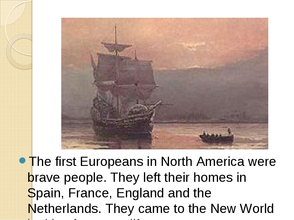 The first Europeans in North America were brave people. They left their homes...