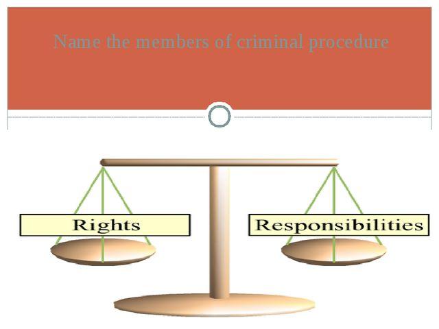 Name the members of criminal procedure