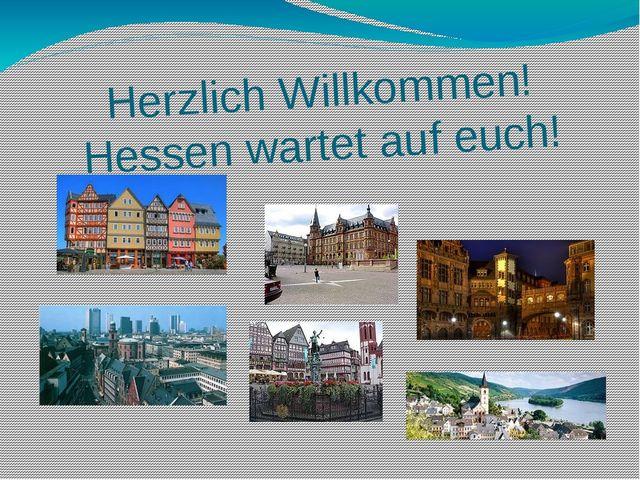 Herzlich Willkommen! Hessen wartet auf euch!