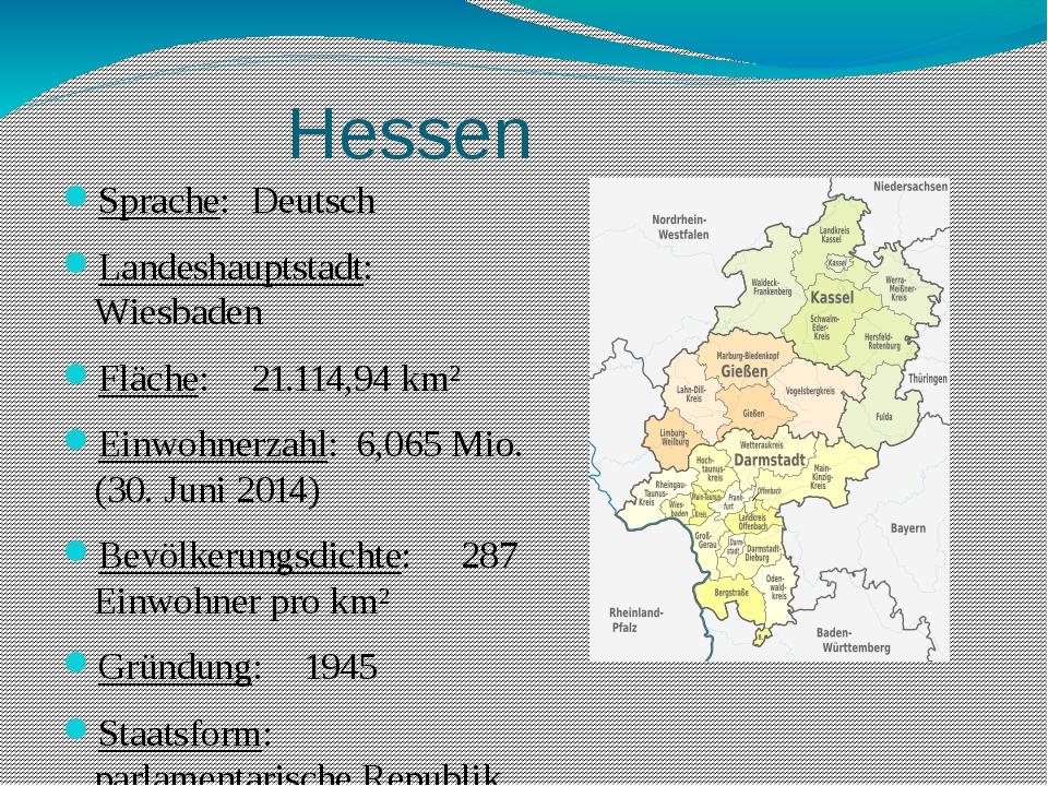 Hessen Sprache:Deutsch Landeshauptstadt:Wiesbaden Fläche:21.114,94 km² Ei...