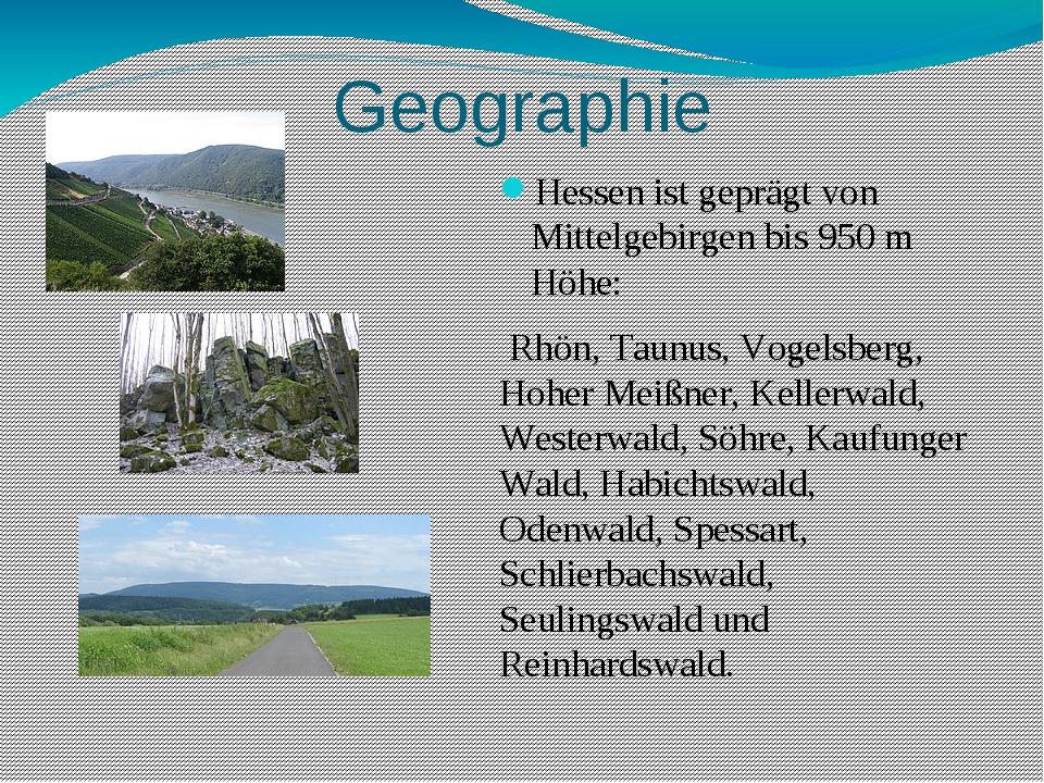 Geographie Hessen ist geprägt von Mittelgebirgen bis 950 m Höhe: Rhön, Taunus...