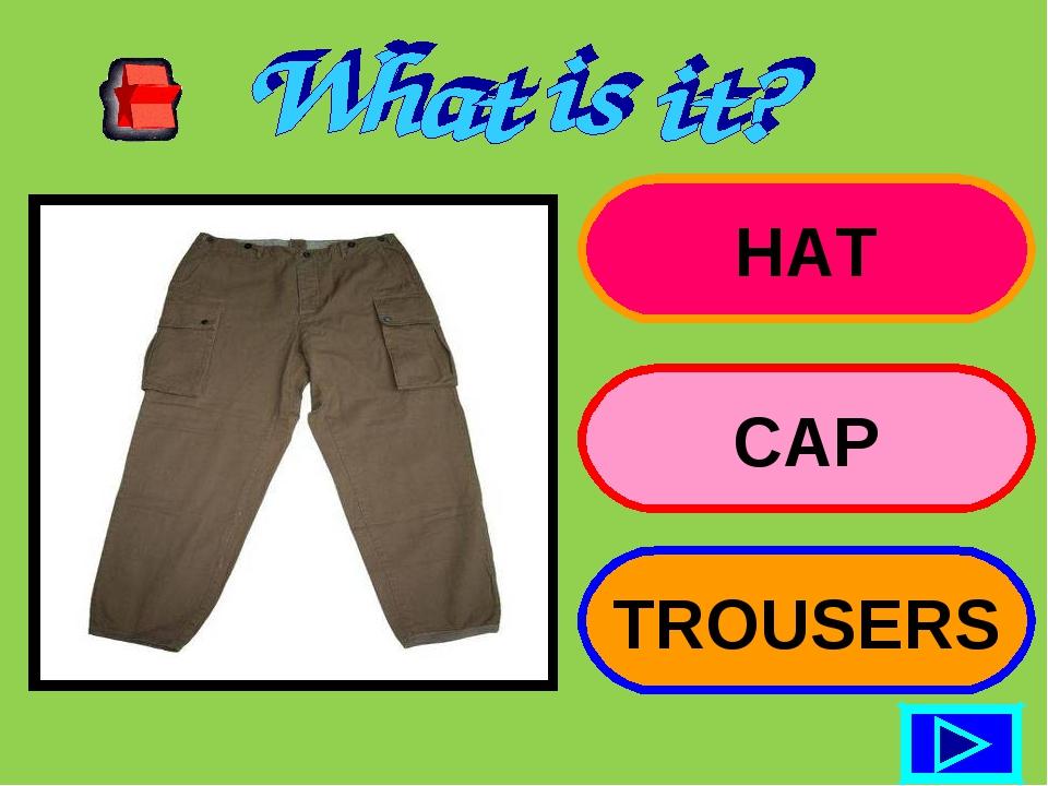 HAT CAP TROUSERS