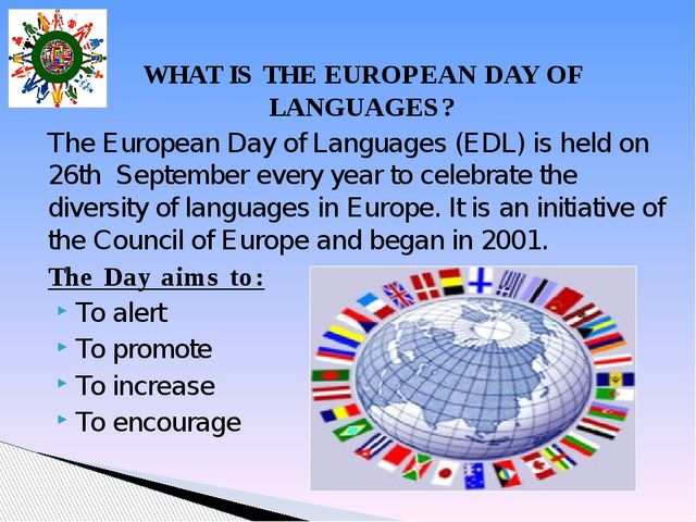 WHAT IS THE EUROPEAN DAY OF LANGUAGES? The European Day of Languages (EDL) is...