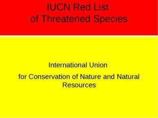 IUCN Red List of Threatened Species International Union for Conservation of N