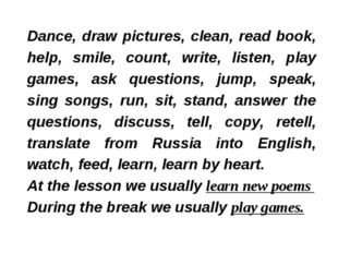 Dance, draw pictures, clean, read book, help, smile, count, write, listen, pl