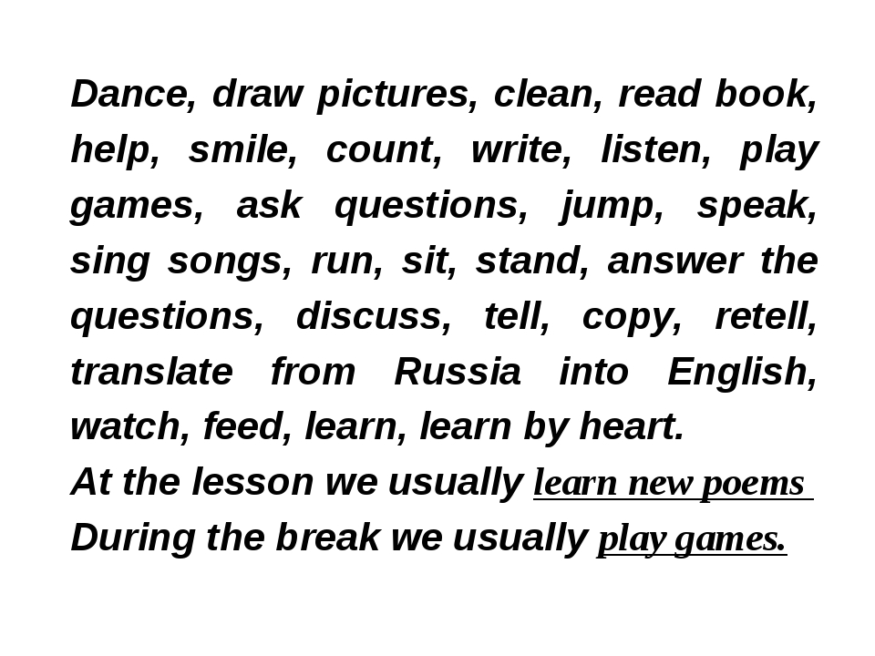 Dance, draw pictures, clean, read book, help, smile, count, write, listen, pl...
