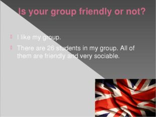 Is your group friendly or not? I like my group. There are 26 students in my g