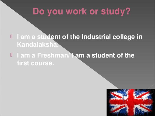 Do you work or study? I am a student of the Industrial college in Kandalaksha...