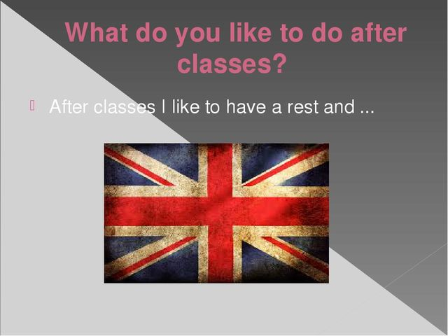 What do you like to do after classes? After classes I like to have a rest and...