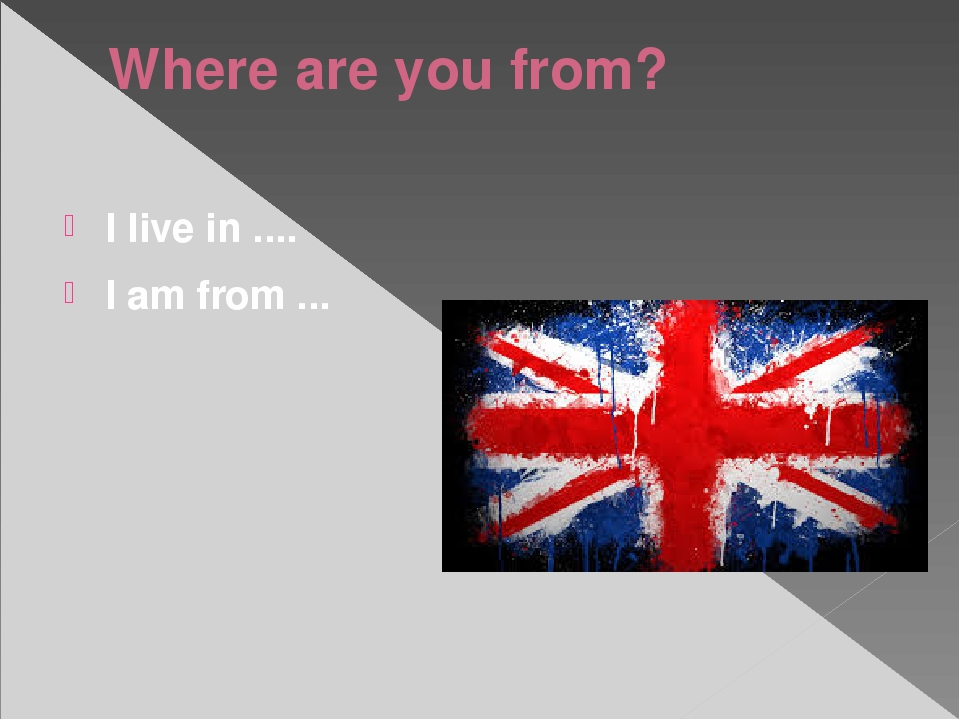 Where are you from? I live in .... I am from ...