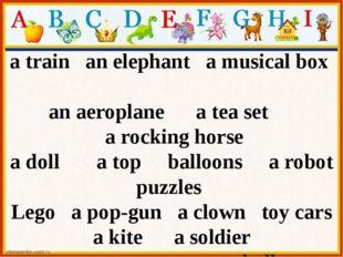 a train an elephant a musical box an aeroplane a tea set a rocking horse a do