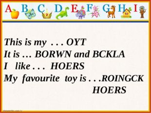 This is my . . . OYT It is … BORWN and BCKLA I like . . . HOERS My favourite
