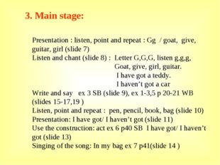 3. Main stage: Presentation : listen, point and repeat : Gg / goat, give, gui
