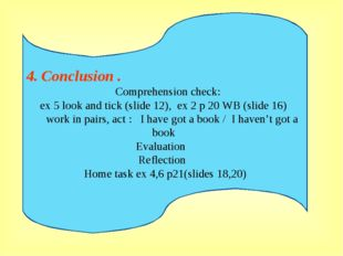 4. Conclusion . Comprehension check: ex 5 look and tick (slide 12), ex 2 p 20