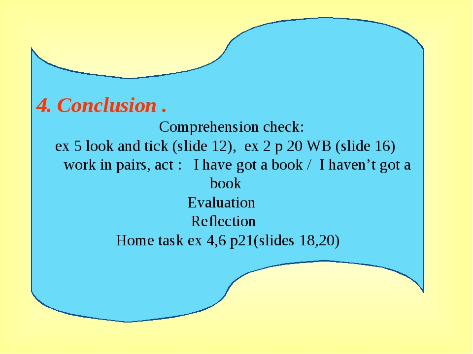 4. Conclusion . Comprehension check: ex 5 look and tick (slide 12), ex 2 p 20...