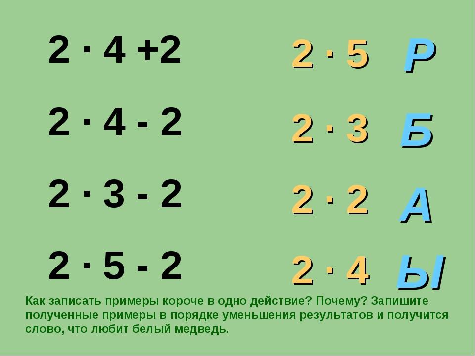2 · 5 2 · 3 2 · 2 2 · 4 Р Ы Б А Как записать примеры короче в одно действие?...